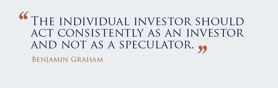 """""""The individual investor should act consistently as an investor and not as a speculator."""" - Benjamin Graham"""