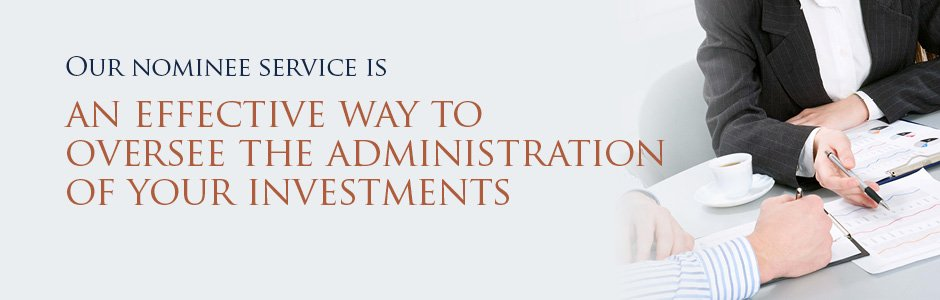 Our nominee service is an effective way to  oversee the administration of your investments